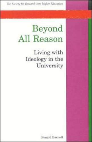 9780335208944: Beyond All Reason: Living with Ideology in the University (SRHE)