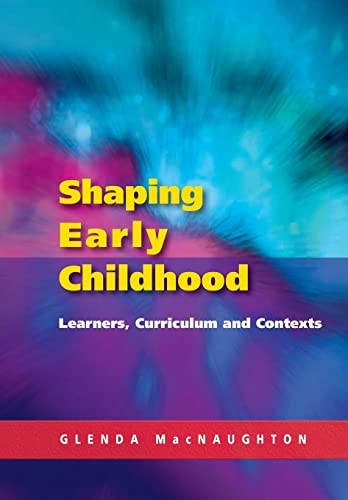 Shaping Early Childhood: Learners, Curriculum and Contexts: Glenda MacNaughton