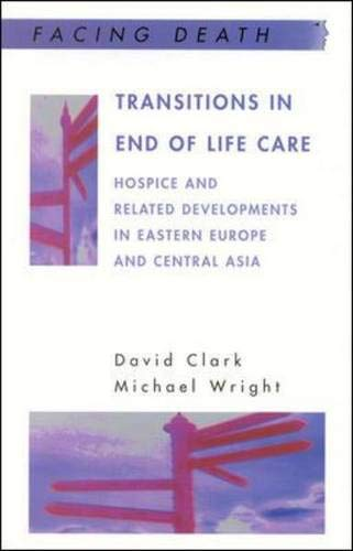 Transitions in End of Life Care: Hospice and Related Developments in Eastern Europe and Central Asia (Facing Death) (0335212867) by David Clark; Michael Wright; Jacek Uczak