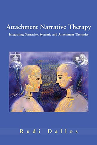 Attachment Narrative Therapy: Integrating Systemic, Narrative and Attachment Approaches: Dallos, ...