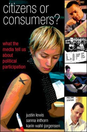 9780335215560: Citizens or Consumers: The Media and the Decline of Political Participation