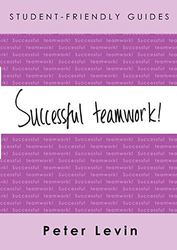 9780335215782: Student-Friendly Guide: Successful Teamwork: For undergraduates and taught postgraduates working on group projects