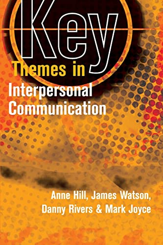 Key Themes in Interpersonal Communication: Anne Hill, James