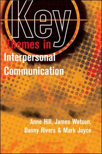 Key Themes in Interpersonal Communication: Watson, James, Rivers,
