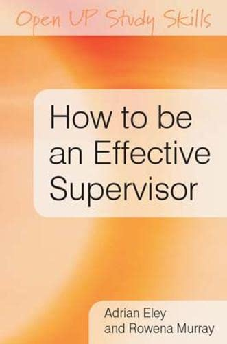 9780335222957: How to be an Effective Supervisor: Best practice in research student supervision (UK Higher Education OUP Humanities & Social Sciences Study Skills)