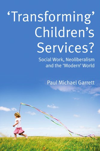 Transforming Children s Services: Social Work, Neoliberalism: Paul Michael Garrett
