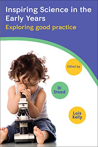 Inspiring Science in the Early Years: Exploring Good Practice: Kelly, Lois, Stead, Di