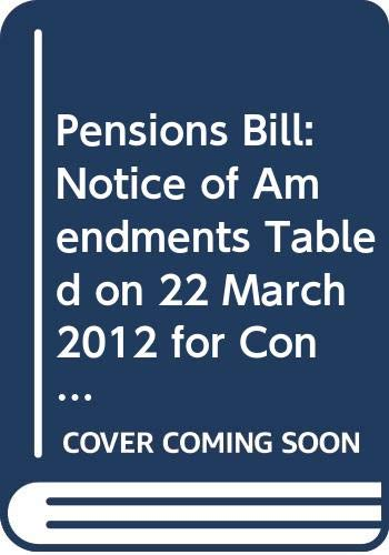 9780339206281: Pensions Bill: notice of amendments tabled on 22 March 2012 for consideration stage (Northern Ireland Assembly bills)