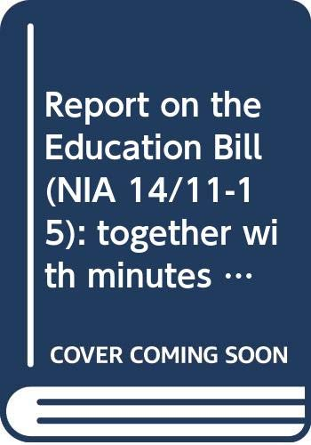 Report on the Education Bill (NIA 14/11-15): together with minutes of proceedings, minutes of ...
