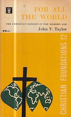 For All The World, The Christian Mission In The Modern Age: J. V. Taylor