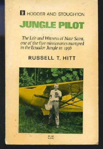 Jungle Pilot Life & Witness of Nate Saint: Hitt, Russell T.