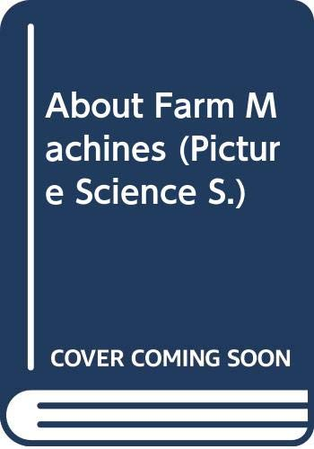 About Farm Machines (Picture Science): Ladyman, Phyllis