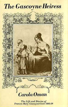 THE GASCOYNE HEIRESS, THE LIFE AND DIARIES OF FRANCES MARY GASCOYNE-CECIL 1802-39