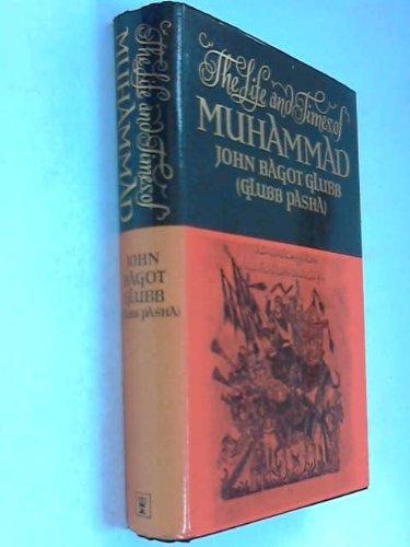 The Life and Times of Muhammad: John Bagot Glubb[