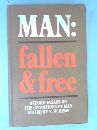 Man: Fallen and Free - Oxford Essays on The Conditions of Man.: Kemp, Eric Waldram [Ed]