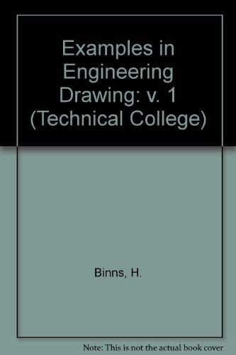 Examples in Engineering Drawing: v. 1 (Technical: Binns, H.