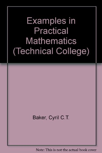 Examples in Practical Mathematics (Technical College): Baker, Cyril C.T.