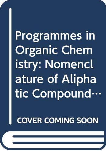 Programmes in Organic Chemistry: Nomenclature of Aliphatic: F.D. Gunstone
