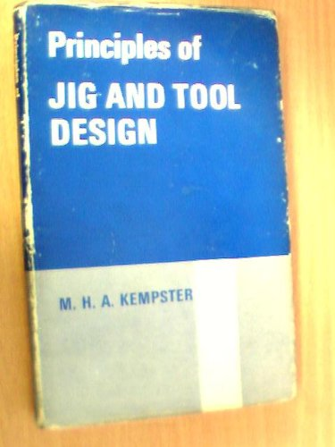 Principles of Jig and Tool Design: M.H.A. Kempster