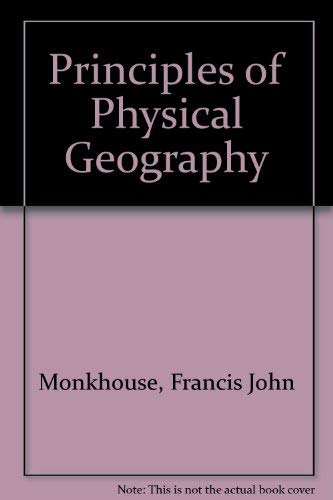 Principles of Physical Geography: Monkhouse, F J