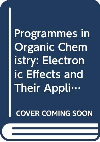 Programmes in Organic Chemistry: Electronic Effects and: D.R. Hogg