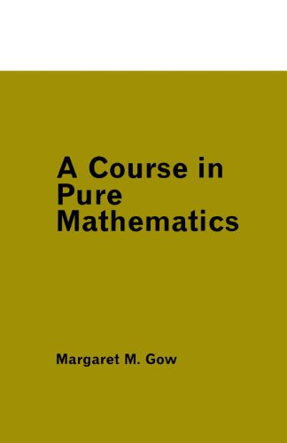 A Course in Pure Mathematics: Margaret M. Gow