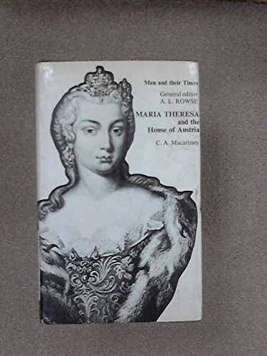 Maria Theresa and the House of Austria: C.A. Macartney