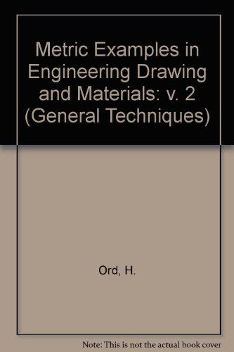 Metric Examples in Engineering Drawing and Materials: H. Ord