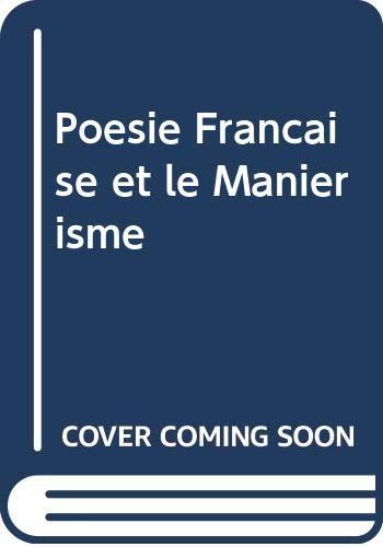 La Poesie Francaise et le Manierisme 1546-1610: Marcel Raymond