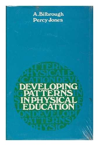 Developing Patterns in Physical Education: Bilbrough, A. Jones,