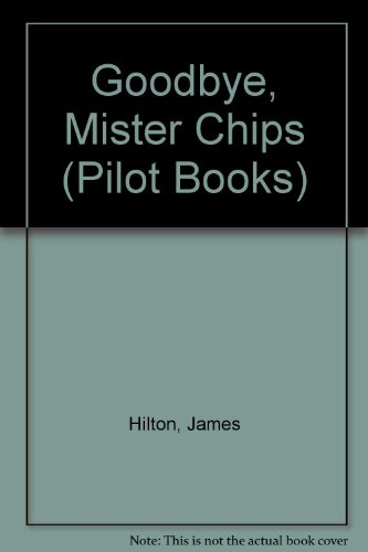 Goodbye, Mister Chips (Pilot Books) (0340068604) by James Hilton