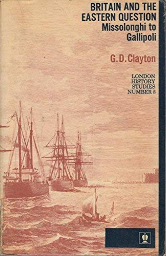Britain and the Eastern Question: Missolonghi to: Clayton, Gerald David