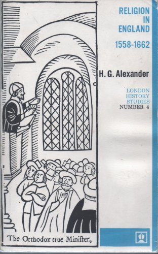 Religion in England 1558-1662, (London history studies): Alexander, H. G
