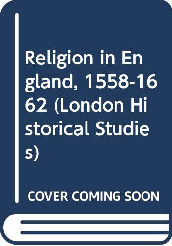 Religion in England, 1558-1662 (London Historical Studies): Alexander, Henry Gavin