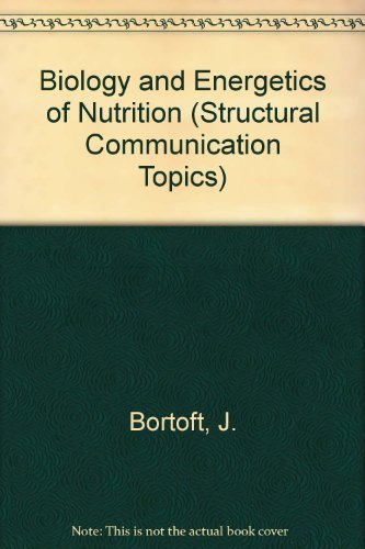 Biology and Energetics of Nutrition: Bortoft, J.