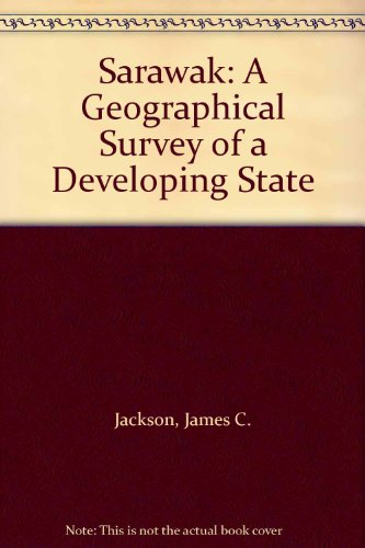 Sarawak: A Geographical Survey of a Developing State: Jackson, James C.