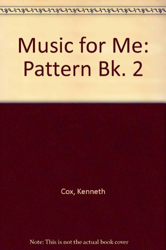 Music for Me: Pattern Bk. 2 (0340094427) by Cox, Kenneth