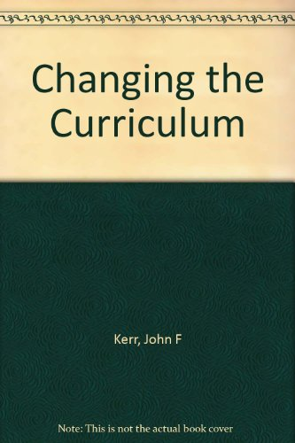 Changing the Curriculum (Unibooks): Kerr, J F