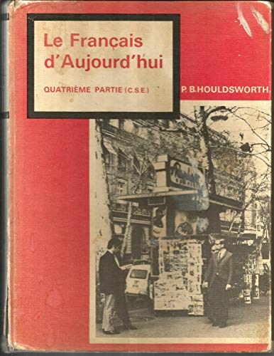 Francais D'Aujourd'hui: C.S.E Pt. 4 (New School) (9780340098905) by P.B. Houldsworth; P.J. Downes; E.A. Griffith
