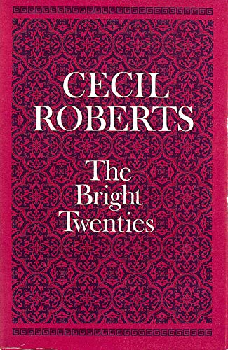 THE BRIGHT TWENTIES, BEING THE THIRD BOOK OF AN AUTOBIOGRAPHY 1920-1929