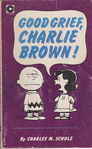 Good Grief, Charlie Brown! Selected cartoons from Good Grief, More Peanuts! Vol. I