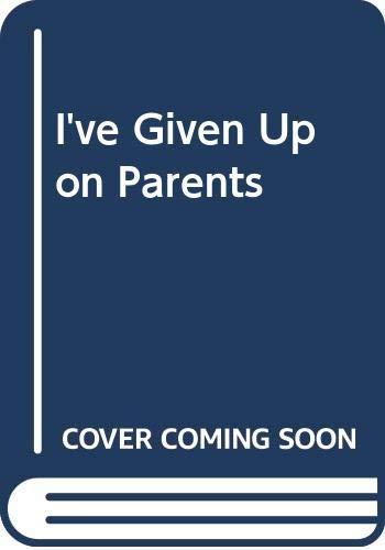 9780340108291: I've Given Up on Parents