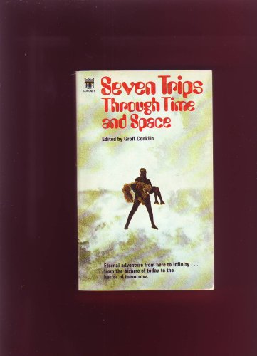 SEVEN (7) TRIPS THROUGH TIME AND SPACE: Conklin, Groff (editor)