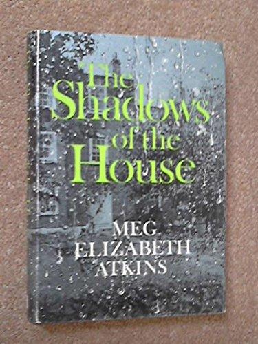 Shadows of the House: Meg Elizabeth Atkins