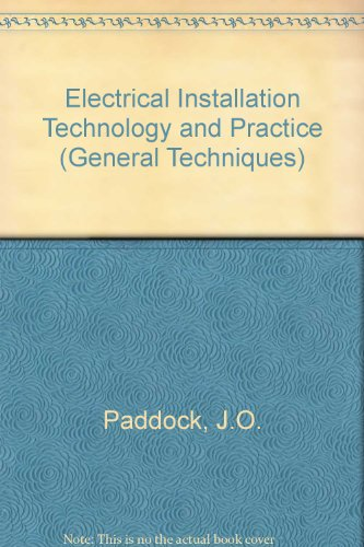 Electrical Installation Technology and Practice (General Techniques): Paddock, J.O., Galvin, R.A.W.