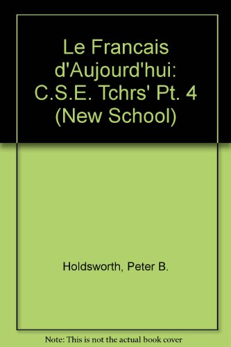 Le Francais d'Aujourd'hui: C.S.E. Tchrs' Pt. 4 (New School) (9780340124727) by Peter B. Holdsworth; P.J. Downes; E.A. Griffith; P. B. Houldsworth