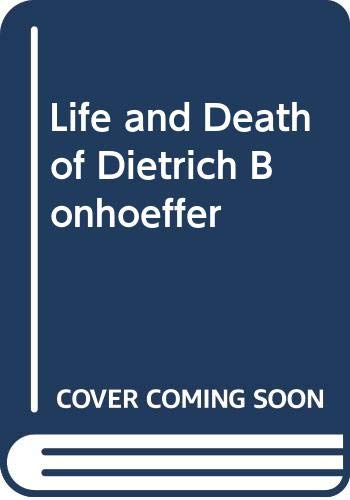 9780340125670: The Life and Death of Dietrich Bonhoeffer