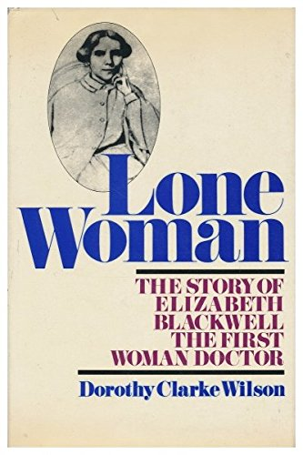 Lone Woman - The Story Of Elizabeth Blackwell The First Woman Doctor: Dorothy Clarke Wilson