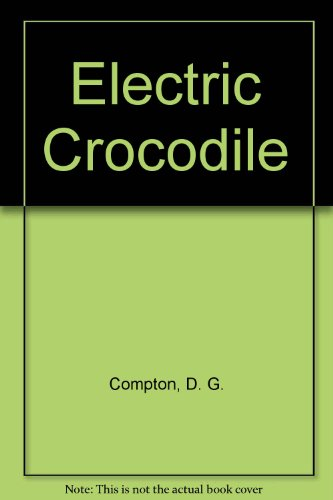9780340129326: The Electric Crocodile by Compton, D G by Compton, D G