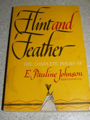 Flint and feather;: The complete poems of: Johnson, E. Pauline